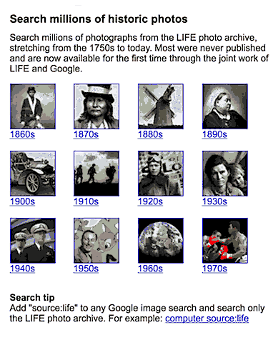 Search millions of photographs from the LIFE photo archive, stretching from the 1750s to today. Most were never published and are now available for the first time through the joint work of LIFE and Google.